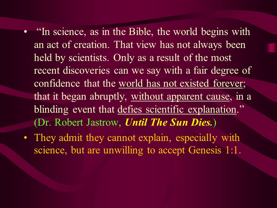In science, as in the Bible, the world begins with an act of creation. That view has not always been held by scientists. Only as a result of the most