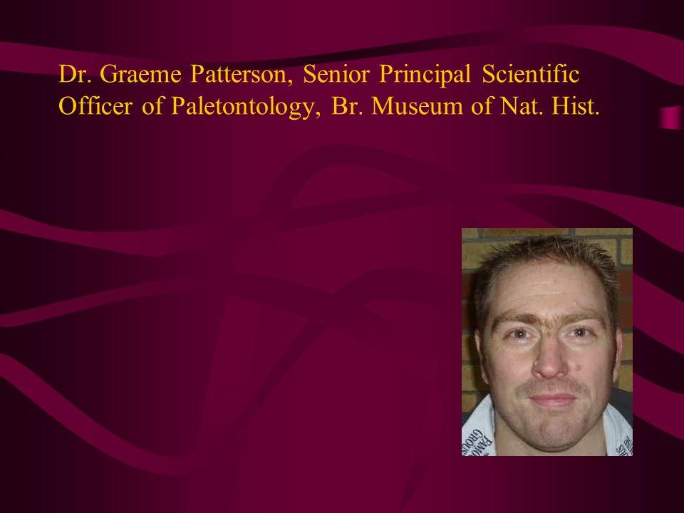 Dr. Graeme Patterson, Senior Principal Scientific Officer of Paletontology, Br. Museum of Nat. Hist.