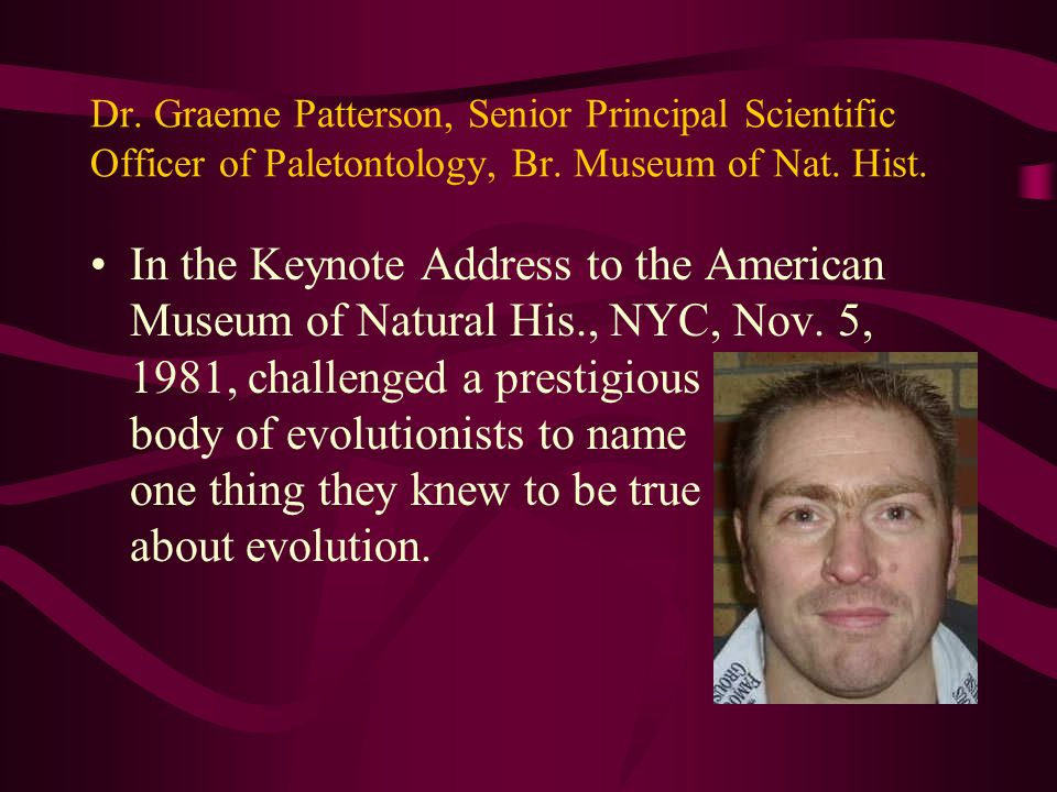 In the Keynote Address to the American Museum of Natural His., NYC, Nov. 5, 1981, challenged a prestigious body of evolutionists to name one thing the