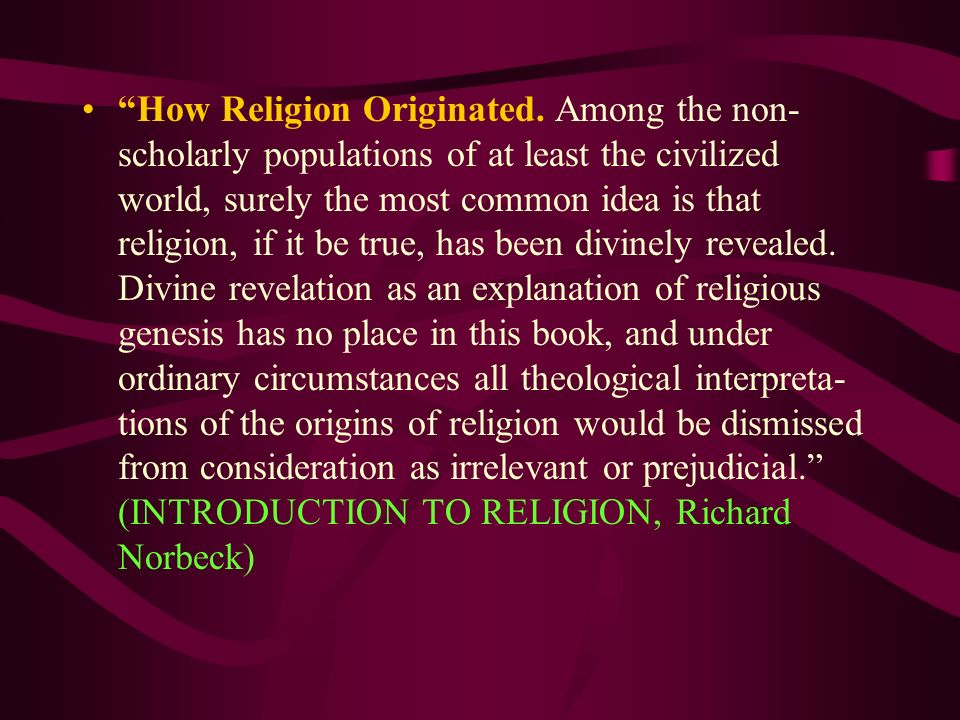 How Religion Originated. Among the non- scholarly populations of at least the civilized world, surely the most common idea is that religion, if it be