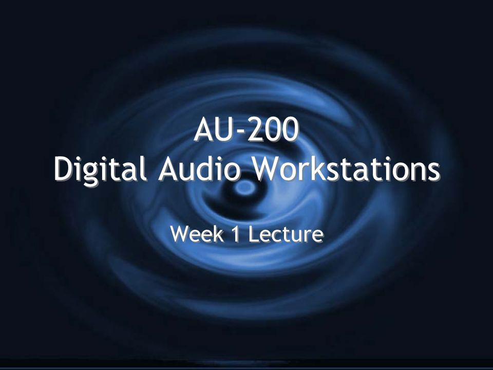AU-200 Digital Audio Workstations Week 1 Lecture