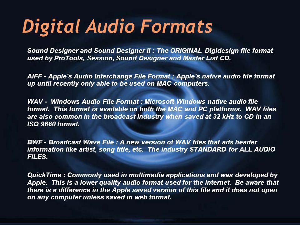 Digital Audio Formats Sound Designer and Sound Designer II : The ORIGINAL Digidesign file format used by ProTools, Session, Sound Designer and Master