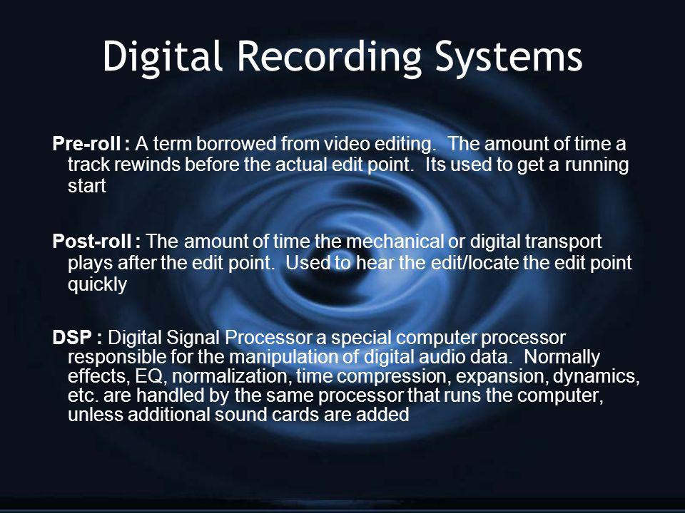 Digital Recording Systems Pre-roll : A term borrowed from video editing. The amount of time a track rewinds before the actual edit point. Its used to