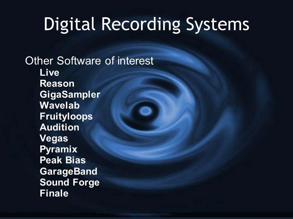 Digital Recording Systems Other Software of interest Live Reason GigaSampler Wavelab Fruityloops Audition Vegas Pyramix Peak Bias GarageBand Sound For