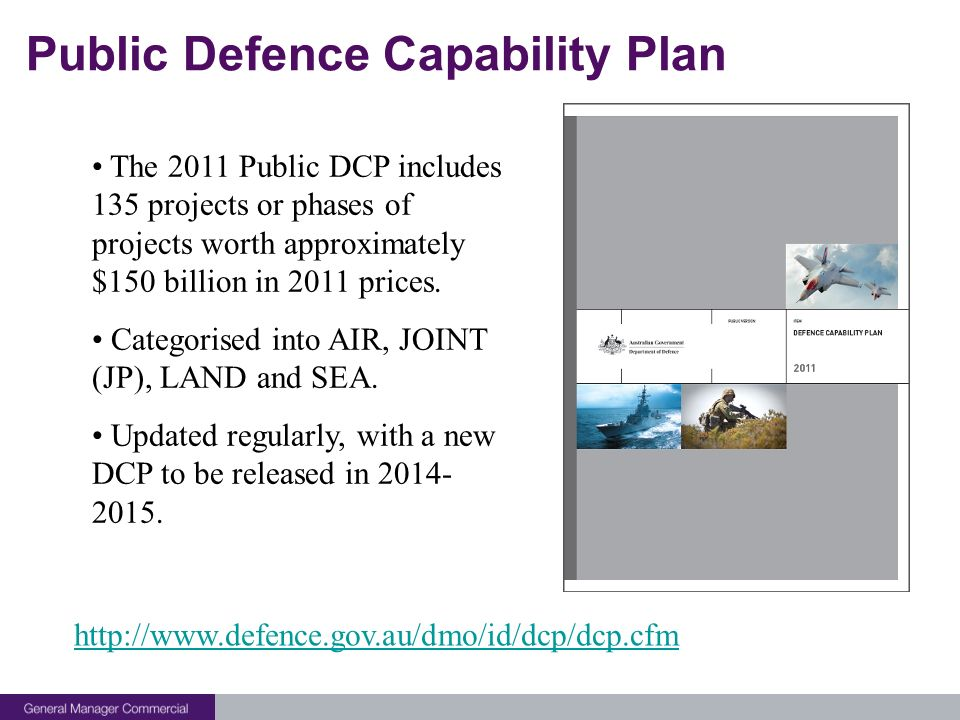 Public Defence Capability Plan The 2011 Public DCP includes 135 projects or phases of projects worth approximately $150 billion in 2011 prices.
