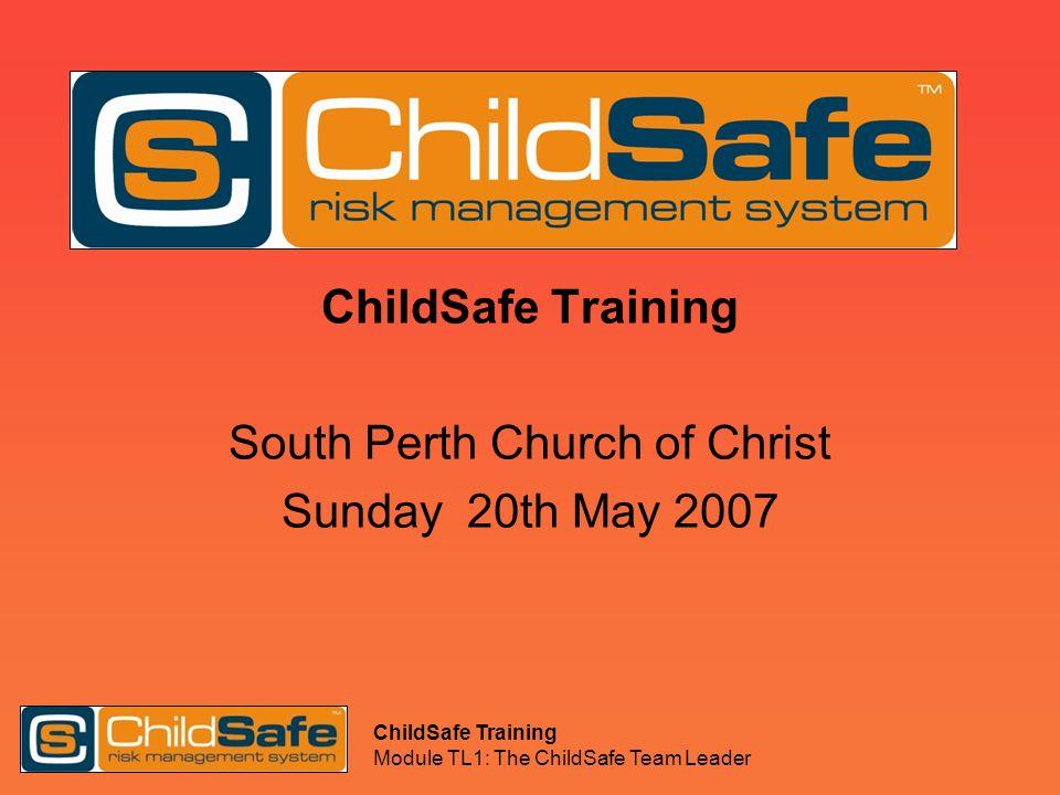 ChildSafe Training Module TL1: The ChildSafe Team Leader Medical Emergencies On Sunday mornings – locate Julie Bond or Graham Faulkner who will alert medical professionals.
