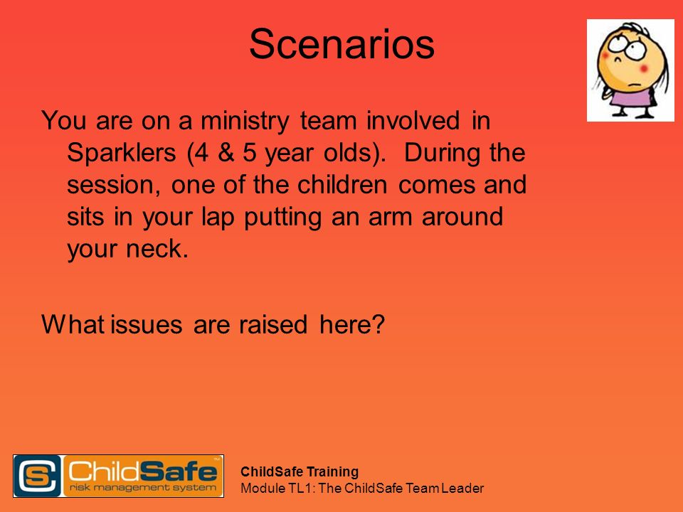 ChildSafe Training Module TL1: The ChildSafe Team Leader Scenarios You are on a ministry team involved in Sparklers (4 & 5 year olds). During the sess