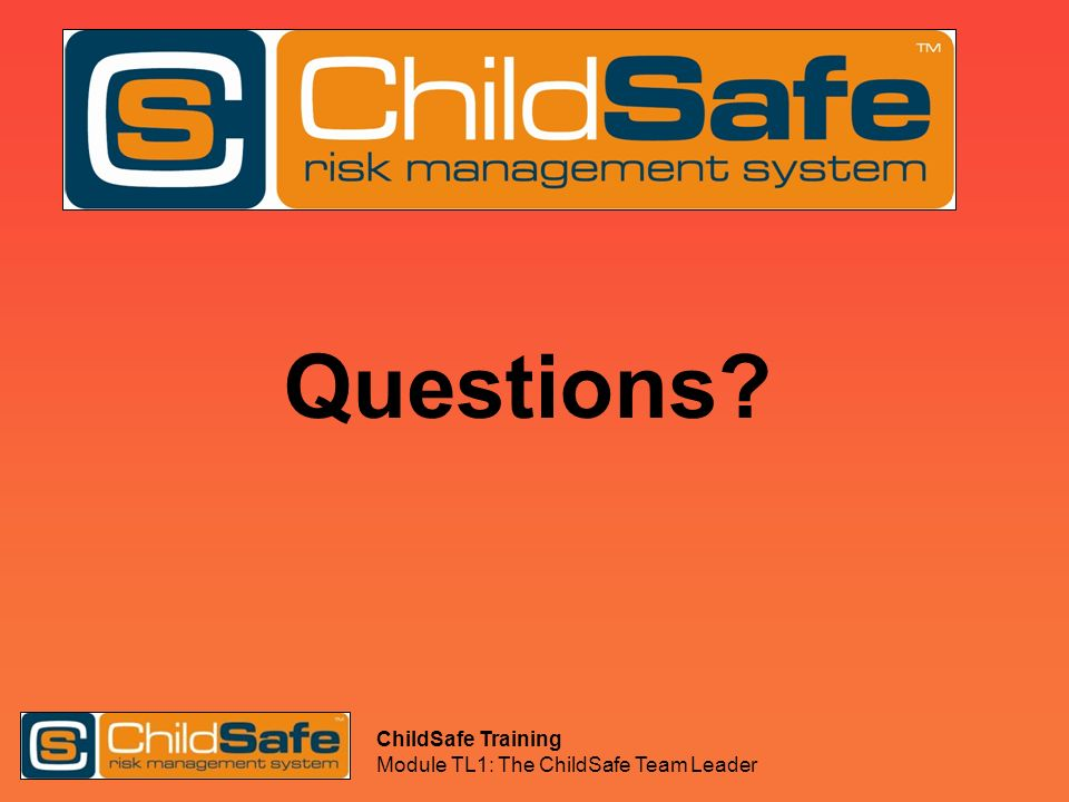 ChildSafe Training Module TL1: The ChildSafe Team Leader Questions?