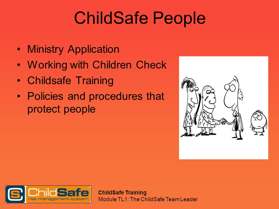 ChildSafe Training Module TL1: The ChildSafe Team Leader Scenarios At a water based activity, a 14 year old girl wearing a bikini is hoisted onto the shoulders of a male leader who plans to initiate a water fight.