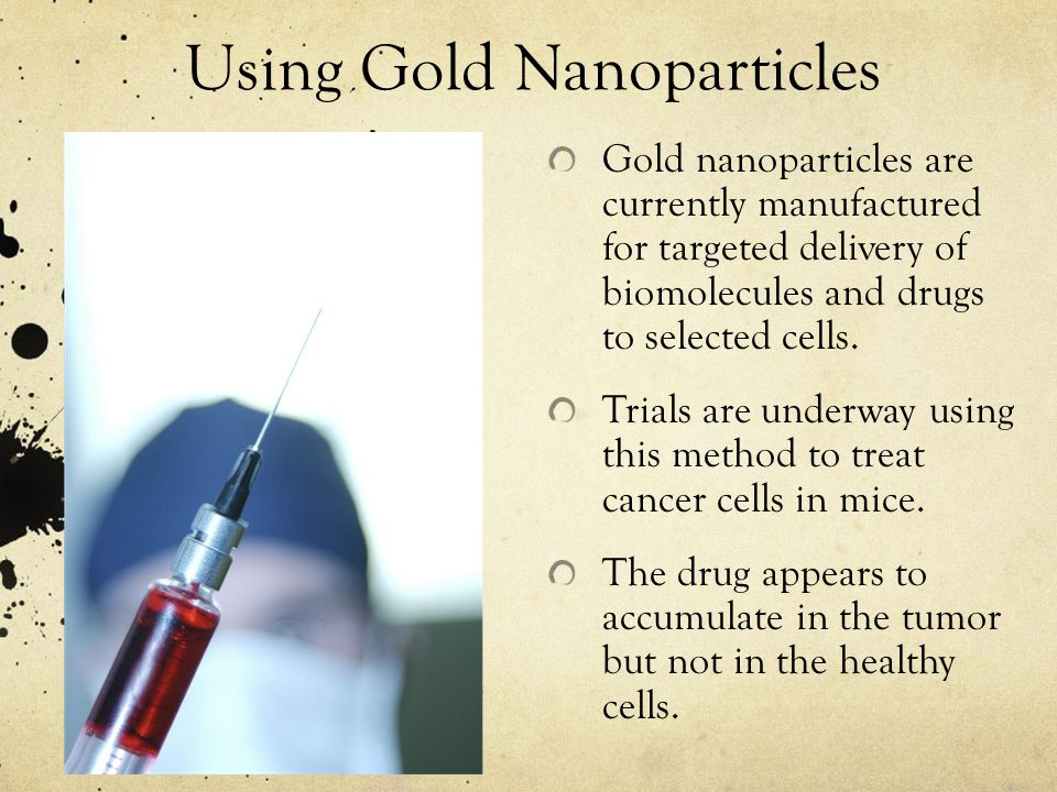 Using Gold Nanoparticles Gold nanoparticles are currently manufactured for targeted delivery of biomolecules and drugs to selected cells. Trials are u