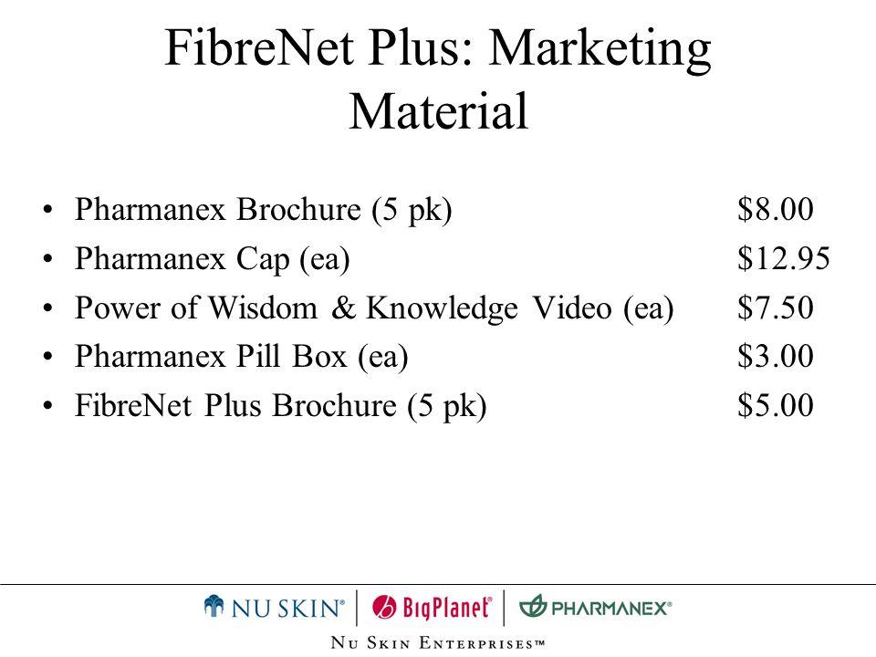 FibreNet Plus: Marketing Material Pharmanex Brochure (5 pk)$8.00 Pharmanex Cap (ea)$12.95 Power of Wisdom & Knowledge Video (ea)$7.50 Pharmanex Pill B