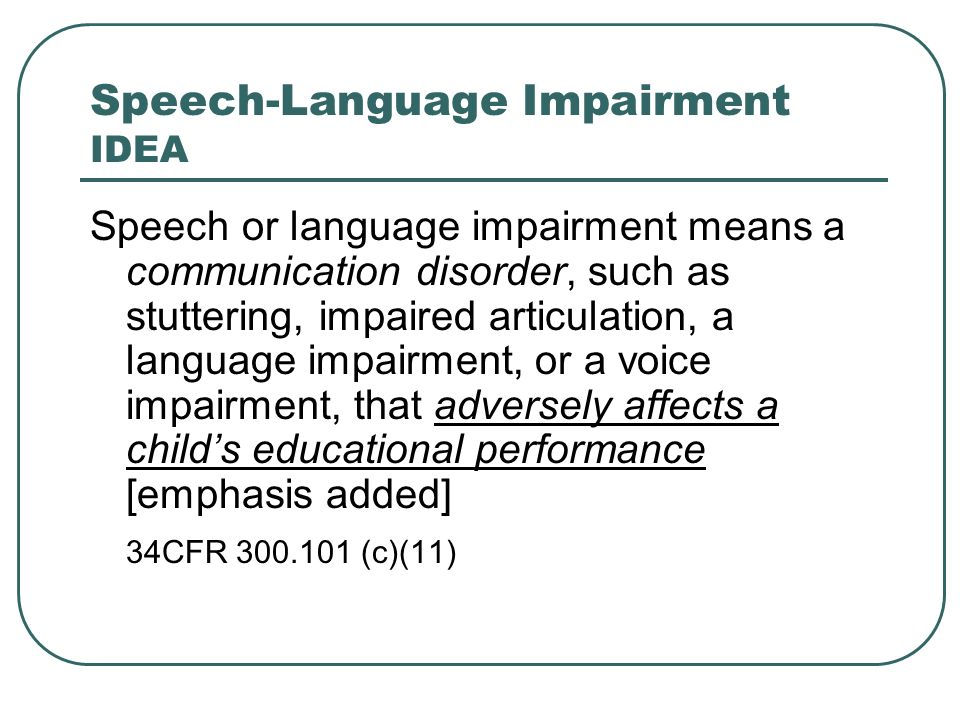 Critical Concepts Communication Disorder such as… Adverse effect on educational performance = Adverse affect on academic achievement Adverse affect on functional performance Per IDEA 2004