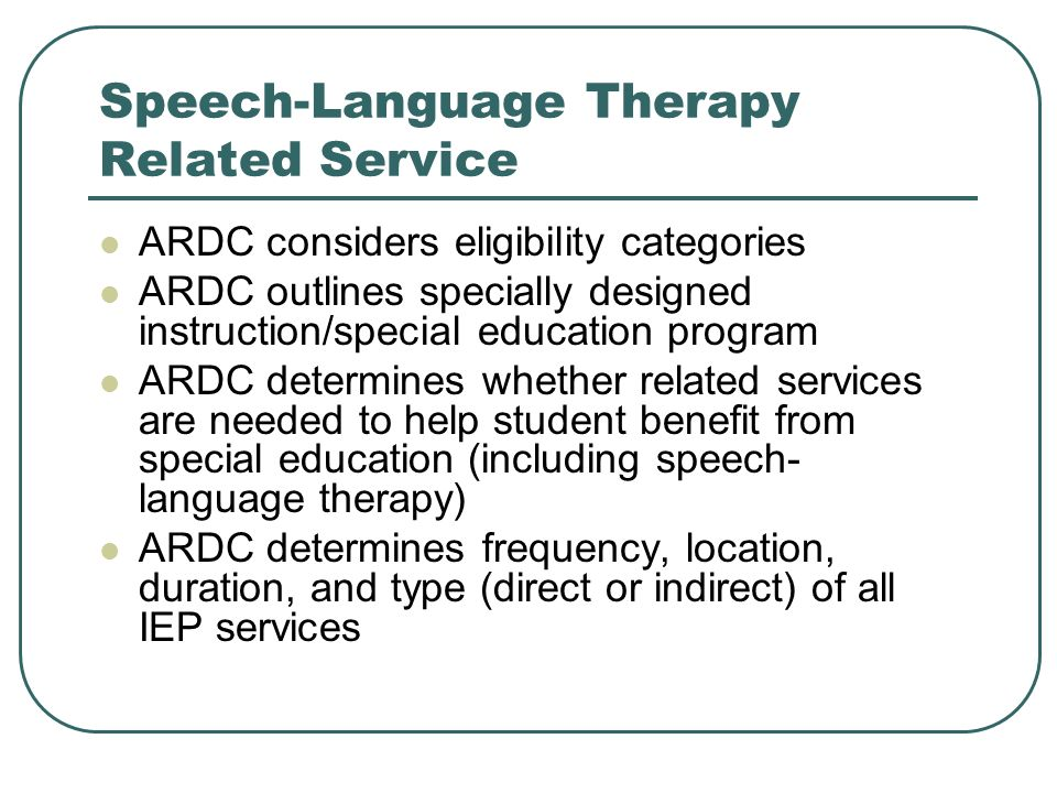 Speech-Language Therapy Related Service ARDC considers eligibility categories ARDC outlines specially designed instruction/special education program A