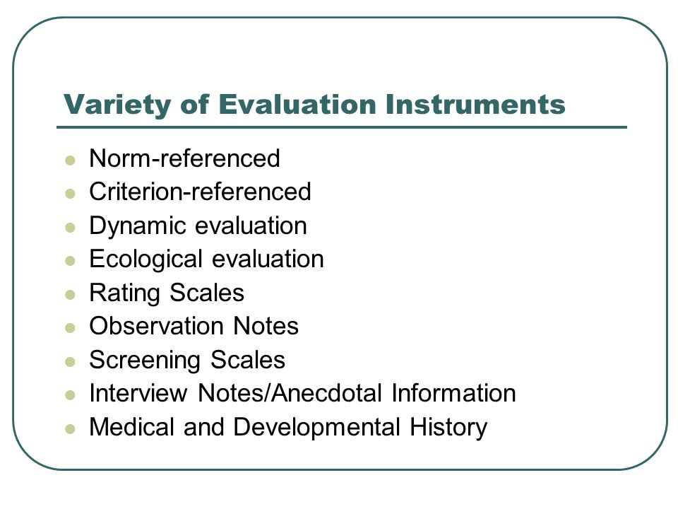 Dynamic Evaluation (measure teachable moments) Considers learning demonstrated during evaluation process Variations of the test – teach – test – teach model Observations in functional context-bound activities in multiple settings What the child is able to do with some adult support Similar to Patterns of Strengths and Weaknesses
