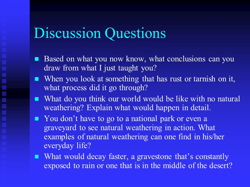 Discussion Questions Based on what you now know, what conclusions can you draw from what I just taught you? When you look at something that has rust o