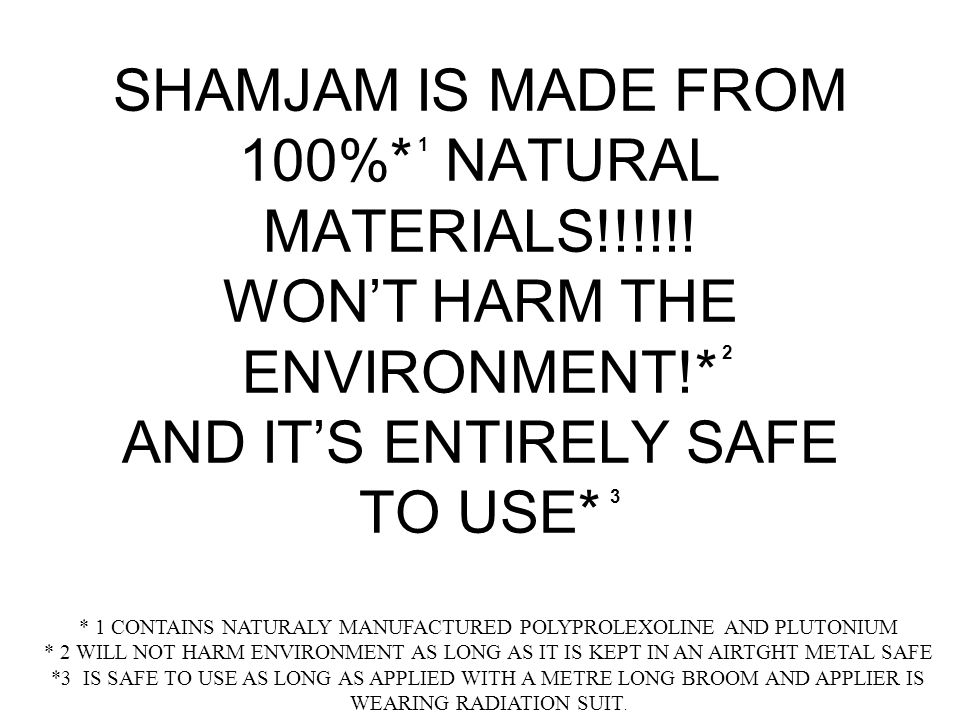SHAMJAM IS MADE FROM 100%* NATURAL MATERIALS!!!!!.