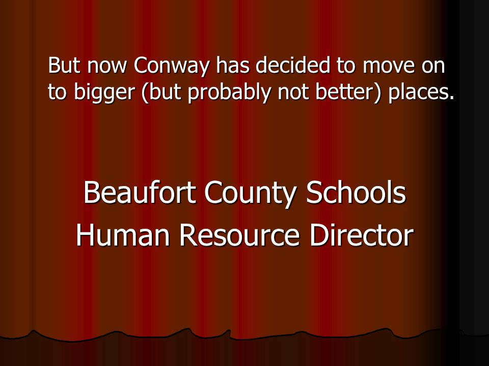 But now Conway has decided to move on to bigger (but probably not better) places. Beaufort County Schools Human Resource Director
