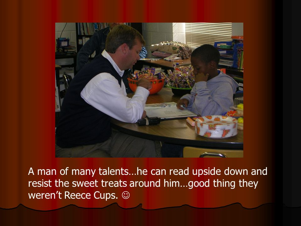 A man of many talents…he can read upside down and resist the sweet treats around him…good thing they werent Reece Cups.