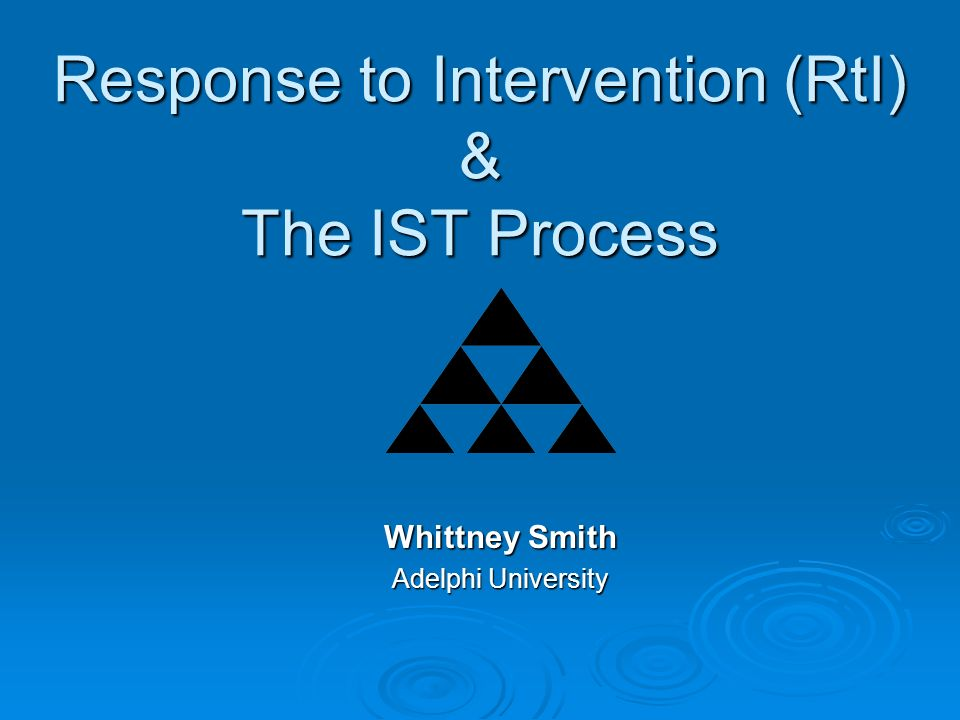 Response to Intervention (RtI) & The IST Process Whittney Smith Adelphi University