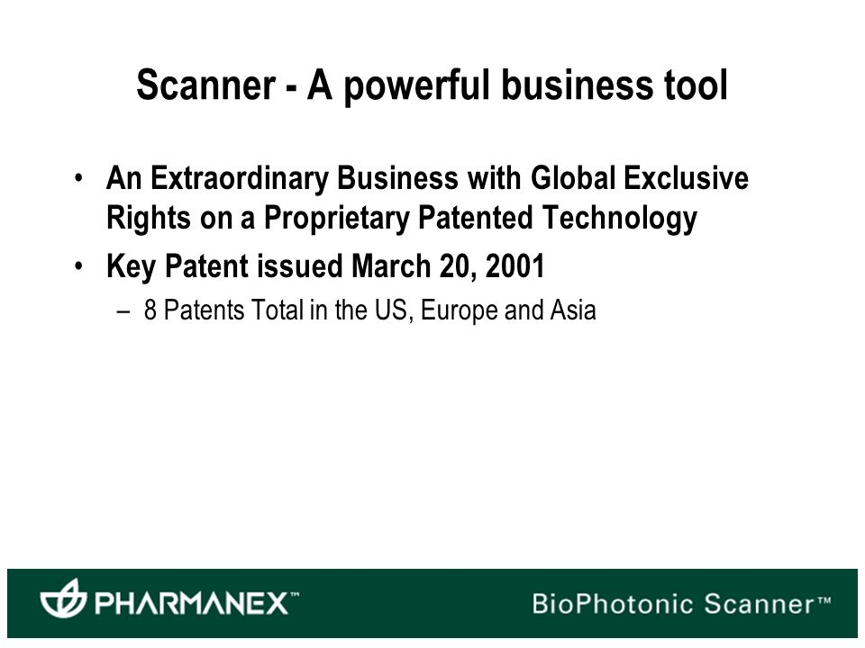 Scanner - A powerful business tool An Extraordinary Business with Global Exclusive Rights on a Proprietary Patented Technology Key Patent issued March