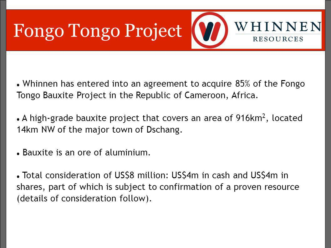 Fongo Tongo Project Whinnen has entered into an agreement to acquire 85% of the Fongo Tongo Bauxite Project in the Republic of Cameroon, Africa. A hig