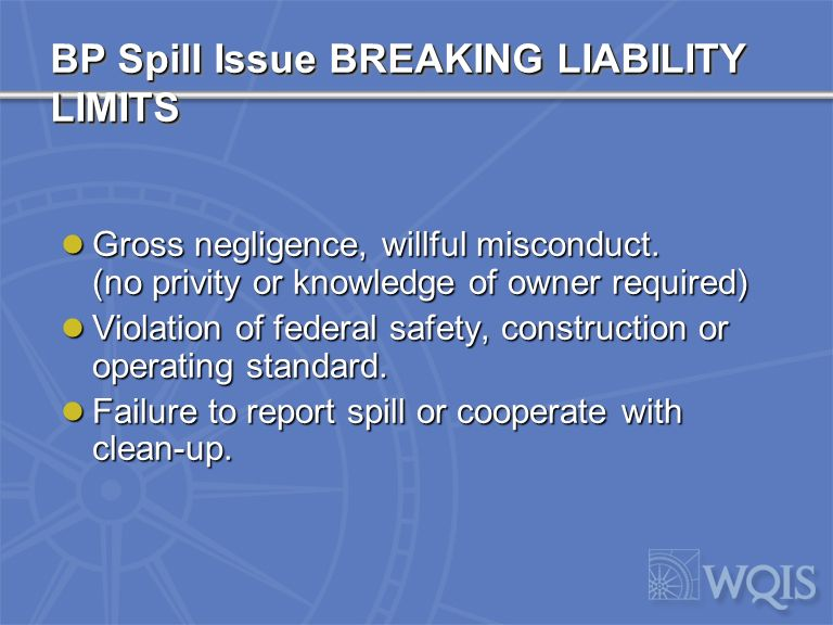 BREAKING LIABILITY LIMITS Gross negligence, willful misconduct (no privity or knowledge of owner required).