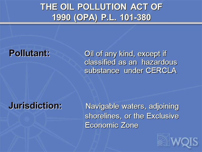 Pollutant: Oil of any kind, except if classified as an hazardous substance under CERCLA THE OIL POLLUTION ACT OF 1990 (OPA) P.L.