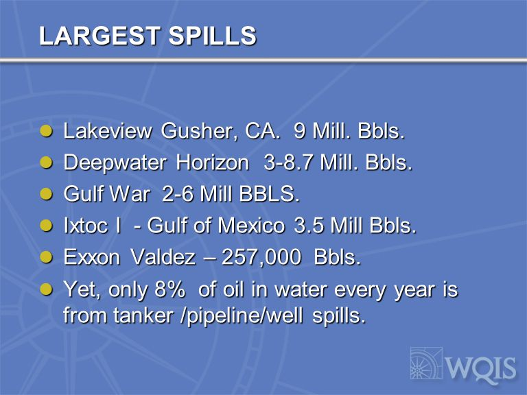 THE GULF SPILL LARGEST SPILL IN HISTORY . LARGEST SPILL IN HISTORY .