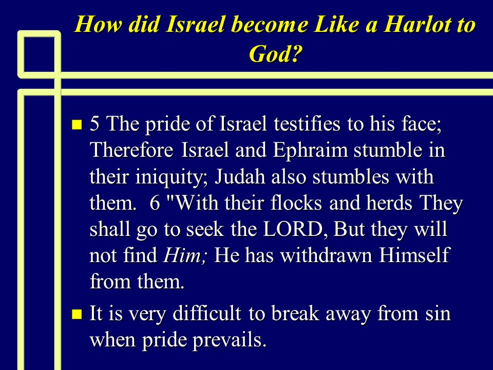 How did Israel become Like a Harlot to God? n 5 The pride of Israel testifies to his face; Therefore Israel and Ephraim stumble in their iniquity; Jud