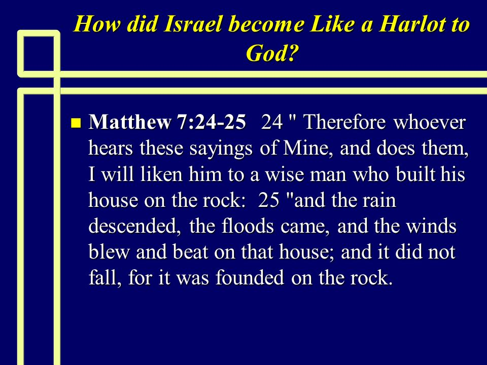 How did Israel become Like a Harlot to God? n Matthew 7:24-25 24