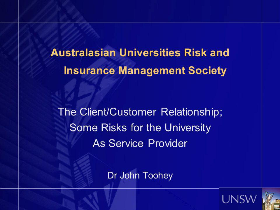 Australasian Universities Risk and Insurance Management Society The Client/Customer Relationship; Some Risks for the University As Service Provider Dr