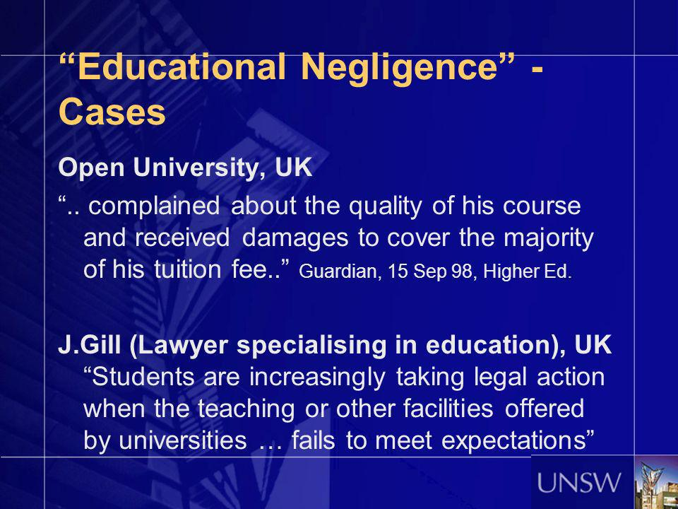Educational Negligence - Cases Open University, UK.. complained about the quality of his course and received damages to cover the majority of his tuit
