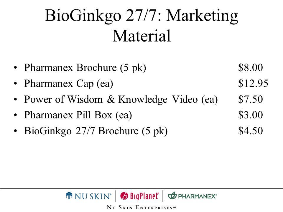 BioGinkgo 27/7: Marketing Material Pharmanex Brochure (5 pk)$8.00 Pharmanex Cap (ea)$12.95 Power of Wisdom & Knowledge Video (ea)$7.50 Pharmanex Pill