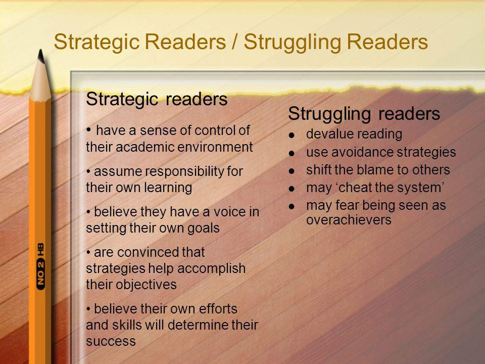 Strategic Readers / Struggling Readers Struggling readers devalue reading use avoidance strategies shift the blame to others may cheat the system may
