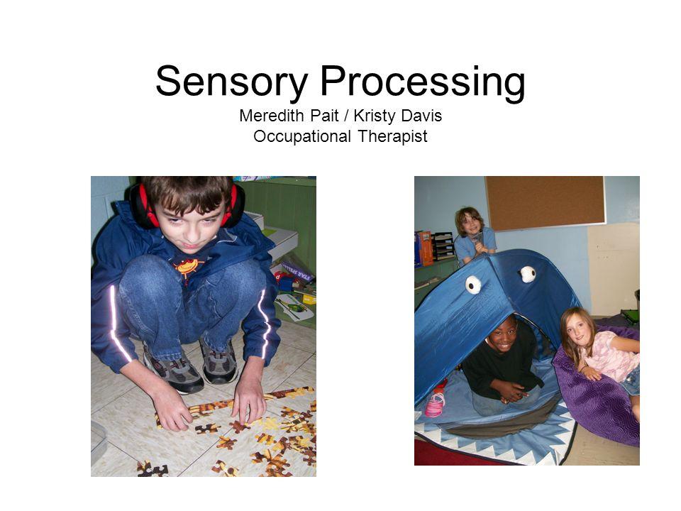 Sensory Processing Meredith Pait / Kristy Davis Occupational Therapist