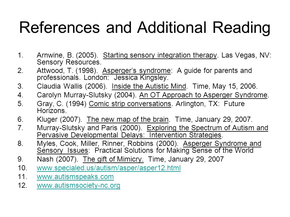 References and Additional Reading 1.Arnwine, B. (2005). Starting sensory integration therapy. Las Vegas, NV: Sensory Resources. 2.Attwood, T. (1998).