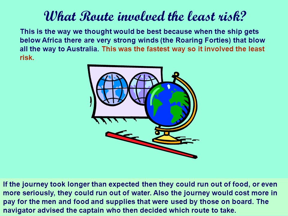What Route involved the least risk.