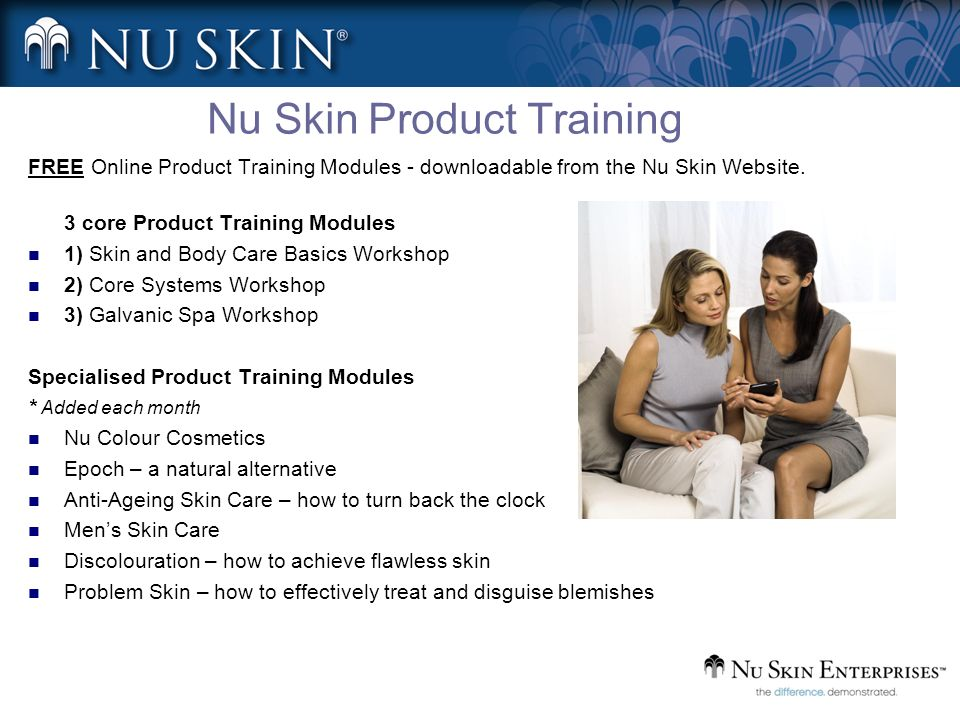 Nu Skin Product Training FREE Online Product Training Modules - downloadable from the Nu Skin Website. 3 core Product Training Modules 1) Skin and Bod