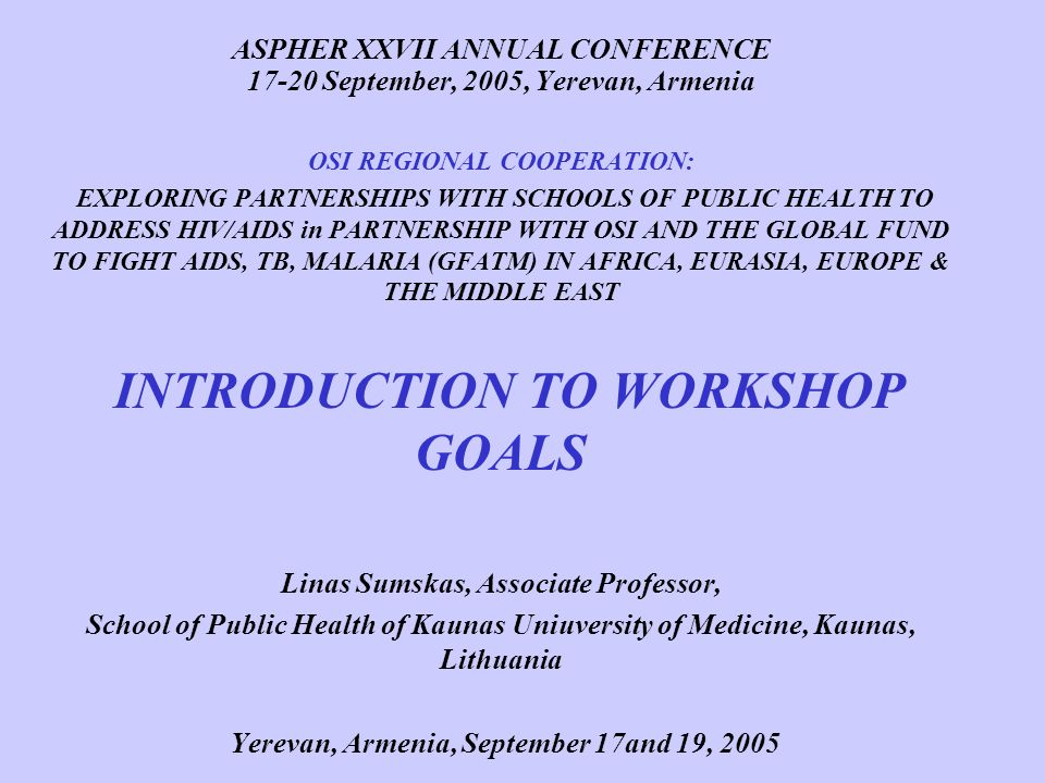 WORKSHOP IN CONTEXT OF ASPHER CONFERENCE CONFERENCE TOPICS: Regional collaborationRegional collaboration Creating sustainable partnershipsCreating sustainable partnerships Public health training and global problemsPublic health training and global problems