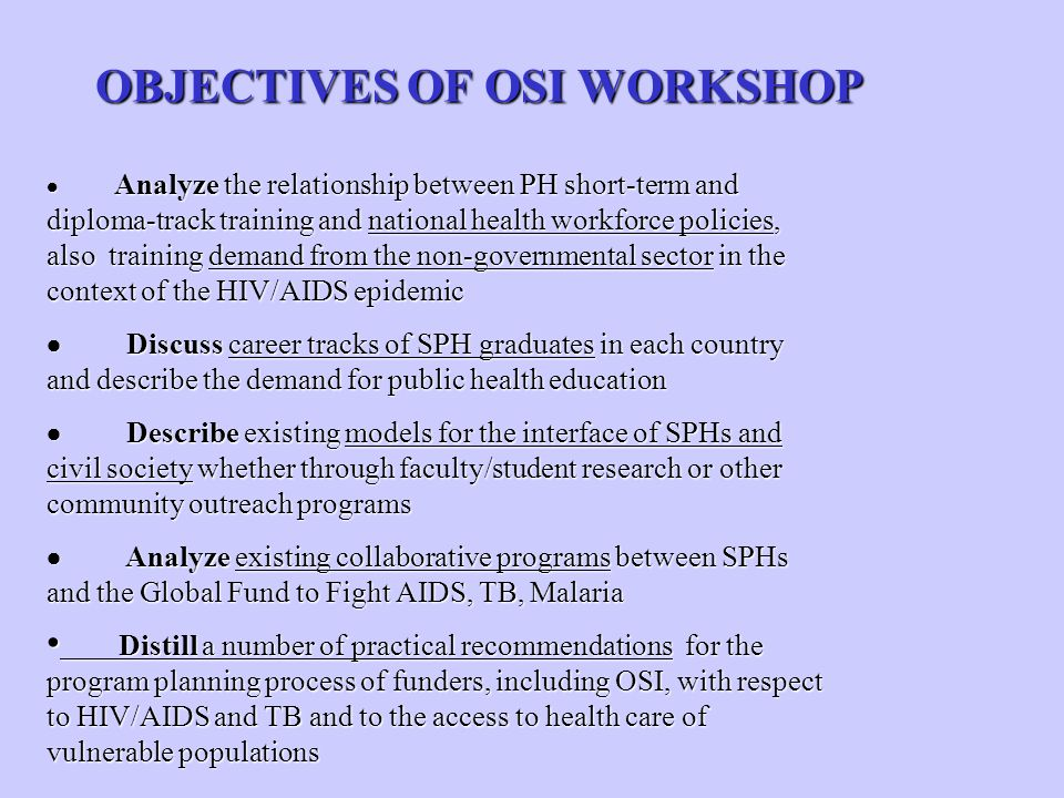 OBJECTIVES OF OSI WORKSHOP Analyze the relationship between PH short-term and diploma-track training and national health workforce policies, also trai