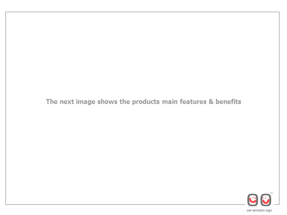 The next image shows the products main features & benefits