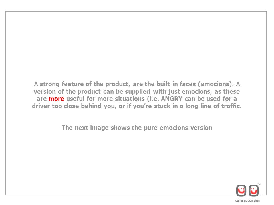 A strong feature of the product, are the built in faces (emocions).