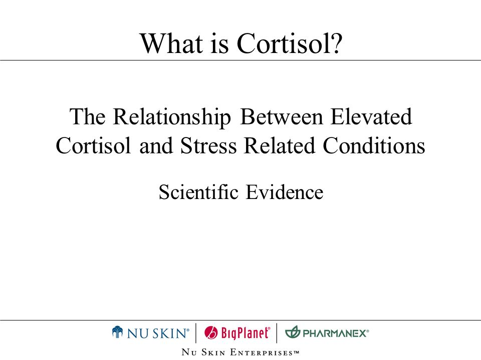 The Relationship Between Elevated Cortisol and Stress Related Conditions Scientific Evidence What is Cortisol?