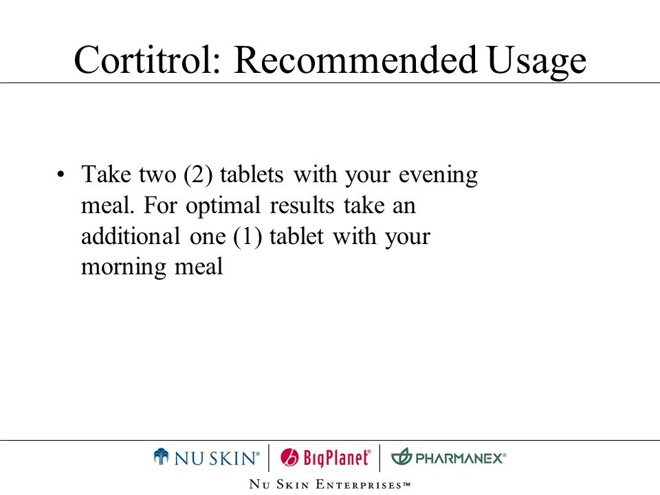 Take two (2) tablets with your evening meal. For optimal results take an additional one (1) tablet with your morning meal Cortitrol: Recommended Usage