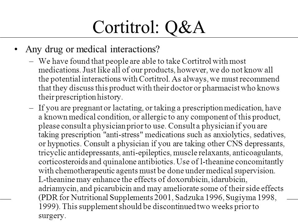 Any drug or medical interactions? –We have found that people are able to take Cortitrol with most medications. Just like all of our products, however,