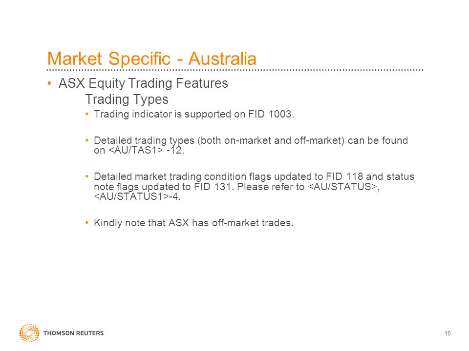 10 Market Specific - Australia ASX Equity Trading Features Trading Types Trading indicator is supported on FID 1003. Detailed trading types (both on-m