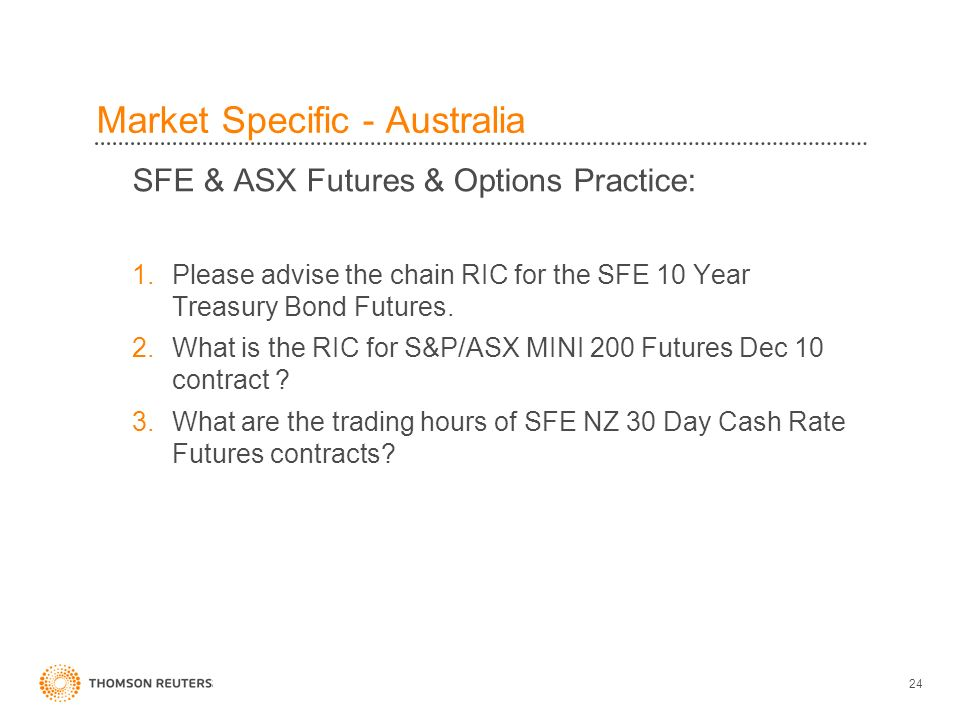 24 Market Specific - Australia SFE & ASX Futures & Options Practice: 1.Please advise the chain RIC for the SFE 10 Year Treasury Bond Futures. 2.What i