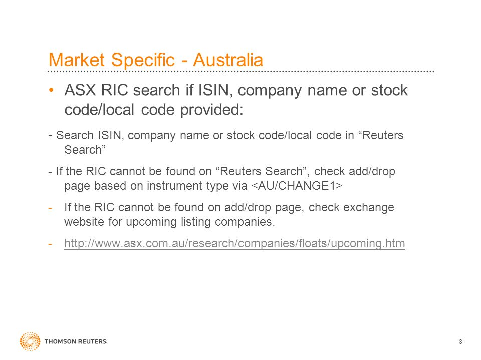 8 Market Specific - Australia ASX RIC search if ISIN, company name or stock code/local code provided: - Search ISIN, company name or stock code/local