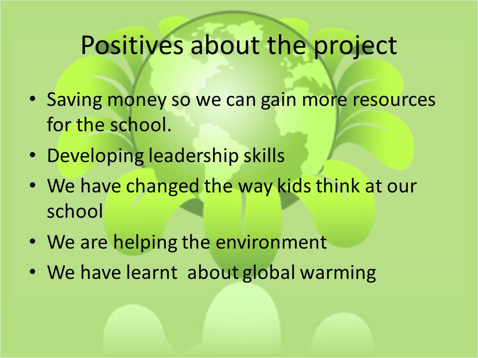 Positives about the project Saving money so we can gain more resources for the school.