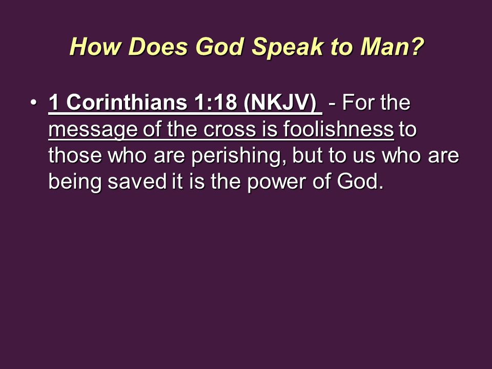How Does God Speak to Man? 1 Corinthians 1:18 (NKJV) - For the message of the cross is foolishness to those who are perishing, but to us who are being